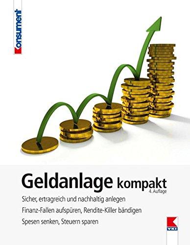 Geldanlage kompakt: Sicher, ertragreich und nachhaltig anlegen. Fallen vermeiden, Rendite-Killer bändigen. Spesen senken, Steuern sparen