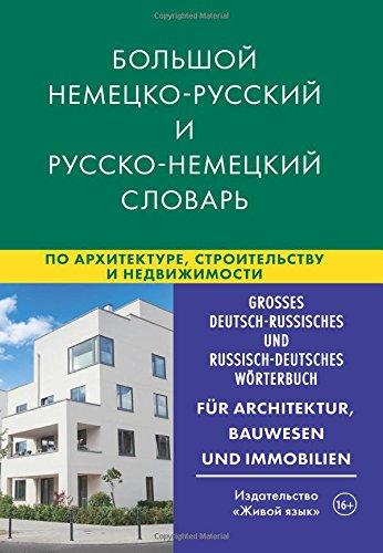 Großes Deutsch-Russisches und Russisch-Deutsches Wörterbuch, für Architektur, Bauwesen und Immobilien: Bol'shoj nemecko-russkij i russko-nemeckij i nedvizhimosti (Bol'shoj slovar')