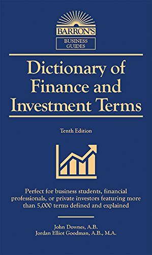 Dictionary of  Finance and Investment Terms: More Than 5,000 Terms Defined and Explained (Barron's Business Dictionaries)