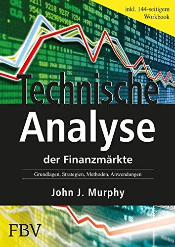 Technische Analyse der Finanzmärkte: Grundlagen, Strategien, Methoden, Anwendungen. Inkl. Workbook