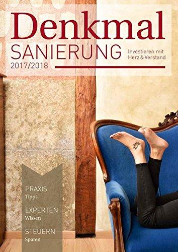 Denkmalsanierung 2017/2018: Jahresmagazin für die Sanierung von Baudenkmalen - für Fachleute, Bauherren und Kapitalanleger