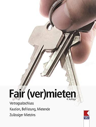 Fair (ver)mieten: Vertragsabschluss. Kaution, Befristung, Mietende. Zulässiger Mietzins