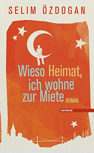 Wieso Heimat, ich wohne zur Miete: Roman