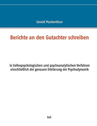Berichte an den Gutachter schreiben: in tiefenpsychologischen und psychoanalytischen Verfahren einschließlich der genauen Erörterung der Psychodynamik
